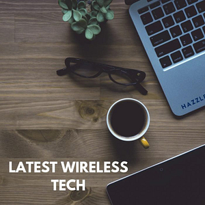 LATEST WIRELESS TECH